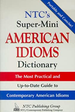 NTC's Super-Mini American Idioms Dictionary 9780844209166