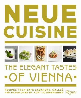 Neue Cuisine: The Elegant Tastes of Vienna: Recipes from Wallse, Cafe Sabarsky and Blaue Gans 9780847835621