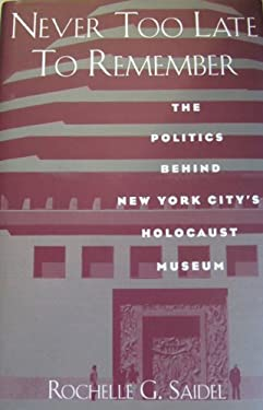 Never Too Late to Remember: The Politics Behind New York City's Holocaust Museum. 9780841913677
