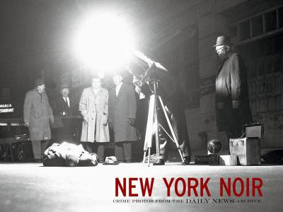 New York Noir: Crime Photos from the Daily News Archive 9780847821723