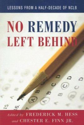 No Remedy Left Behind: Lessons from a Half-Decade of NCLB 9780844742557