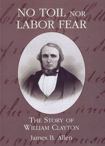 No Toil Nor Labor Fear: The Story of William Clayton 9780842525046