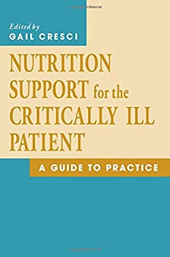 Nutrition Support for the Critically Ill Patient: A Guide to Practice 9780849321535