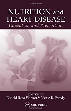 Nutrition and Heart Disease: Causation and Prevention 9780849316746