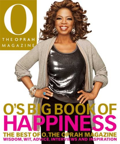 O's Big Book of Happiness: The Best of O, the Oprah Magazine: Wisdom, Wit, Advice, Interviews, and Inspiration 9780848732332