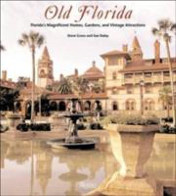 Old Florida: Florida's Magnificent Homes, Gardens, and Vintage Attractions 9780847825639