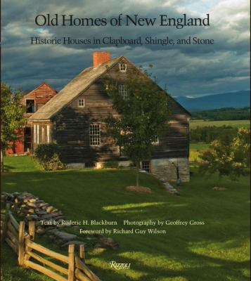 Old Homes of New England: Historic Houses in Clapboard, Shingle, and Stone 9780847830756