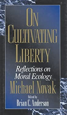 On Cultivating Liberty: Reflections on Moral Ecology 9780847694051