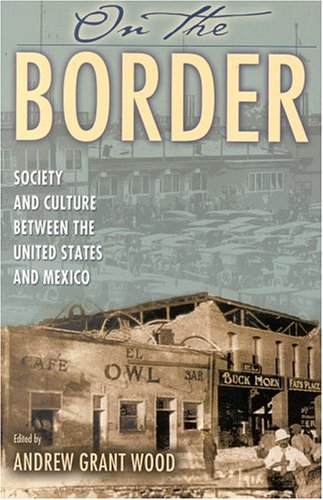 On the Border: Society and Culture Between the United States and Mexico 9780842051736