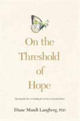 On the Threshold of Hope: Opening the Door to Hope and Healing for Survivors of Sexual Abuse 9780842343626
