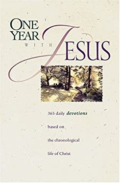 One Year with Jesus: 365 Daily Devotions Based on the Chronological Life of Christ 9780842334617