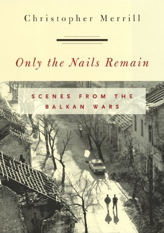 Only the Nails Remain: Scenes from the Balkan Wars 9780847698202