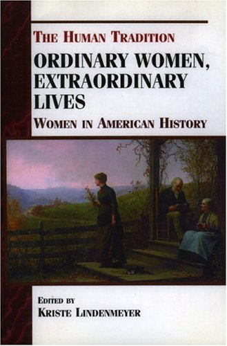 Ordinary Women, Extraordinary Lives: Women in American History - Lindenmeyer, Kriste
