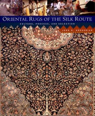 Oriental Rugs of the Silk Route: Culture, Process, and Selection 9780847822218