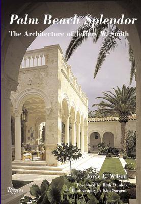 Palm Beach Splendor: The Architecture of Jeffery W. Smith 9780847827176