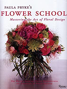 Paula Pryke's Flower School: Mastering the Art of Floral Design 9780847828050