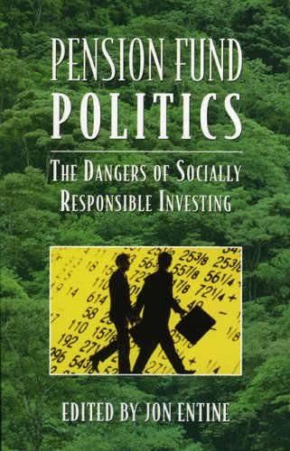 Pension Fund Politics: The Dangers of Socially Responsible Investing 9780844742182