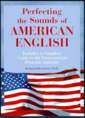 Perfecting the Sounds of American English: Includes a Complete Guide to the International Phonetic Alphabet 9780844204796
