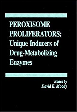 Peroxisome Proliferators: Unique Inducers of Drug-Metabolizing Enzymes 9780849383052