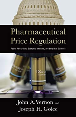 Pharmaceutical Price Regulation: Public Perceptions, Economic Realities, and Empirical Evidence 9780844742779
