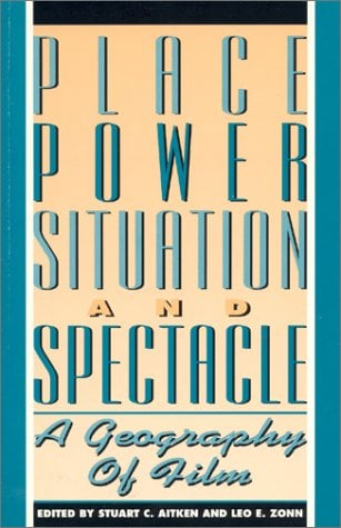 Place, Power, Situation and Spectacle: A Geography of Film 9780847678266