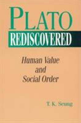 Plato Rediscovered: Human Value and Social Order