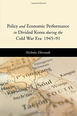 Policy and Economic Performance in Divided Korea During the Cold War Era: 1945-91 9780844742748
