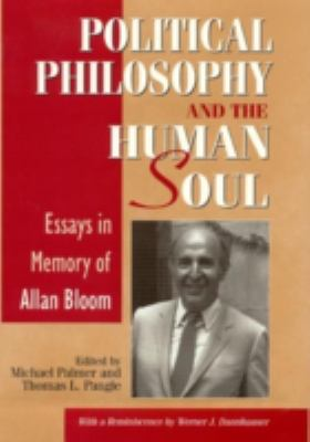Political Philosophy and the Human Soul: Essays in Memory of Allan Bloom 9780847680597