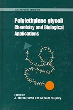 Poly(ethylene Glycol): Chemistry and Biological Applications 9780841235373