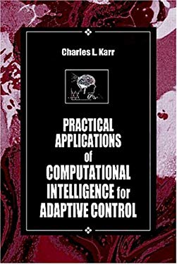 Practical Applications of Computational Intelligence for Adaptive Control 9780849320699