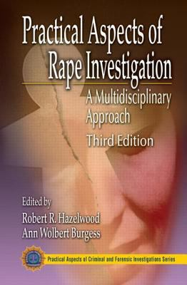 Practical Aspects of Rape Investigation: A Multidisciplinary Approach, Third Edition 9780849300769