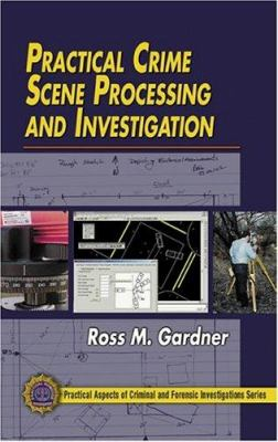 Practical Crime Scene Processing and Investigation 9780849320439