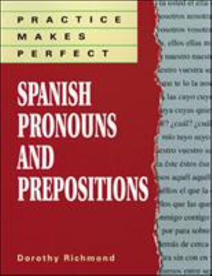 Practice Makes Perfect Spanish Pronouns and Prepositions 9780844273112