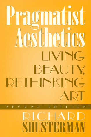 Pragmatist Aesthetics: Living Beauty, Rethinking Art, Second Edition: Living Beauty, Rethinking Art, Second Edition