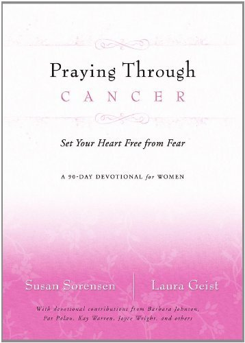 Praying Through Cancer: Set Your Heart Free from Fear: A 90-Day Devotional for Women 9780849918827
