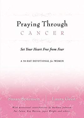 Praying Through Cancer: Set Your Heart Free from Fear: A 90-Day Devotional for Women 9780849900211
