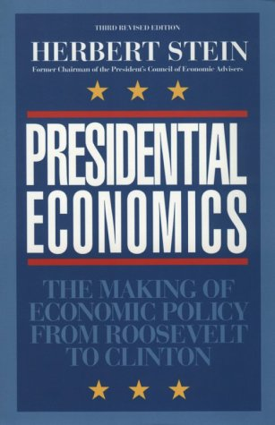 Presidential Economics, 3rd Edition: The Making of Economic Policy from Roosevelt to Clinton 9780844738512