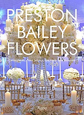 Preston Bailey Flowers: Centerpieces, Place Setting, Ceremonies, and Parties 9780847858064