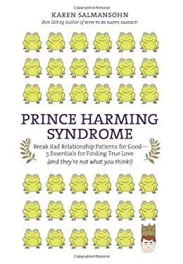 Prince Harming Syndrome: Break Bad Relationship Patterns for Good--5 Essentials for Finding True Love (and They're Not What You Think!) 9780843709261