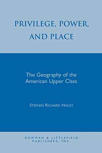 Privilege, Power, and Place: The Geography of the American Upper Class 9780847680214