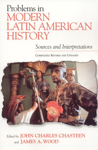 Problems in Modern Latin American History: Sources and Interpretations, Completely Revised and Updated 9780842050616