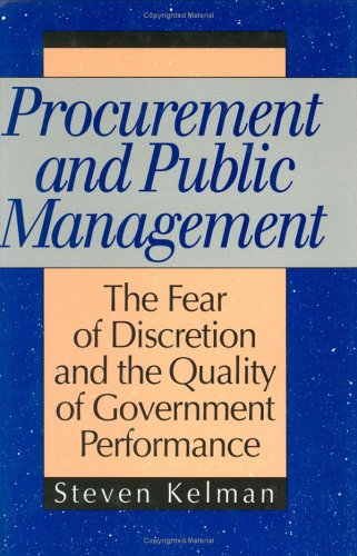 Procurement and Public Management: The Fear of Discretion and the Quality of Goverment Performance 9780844737126