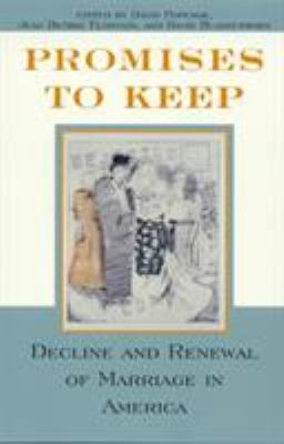 Promises to Keep: Decline and Renewal of Marriage in America 9780847682317