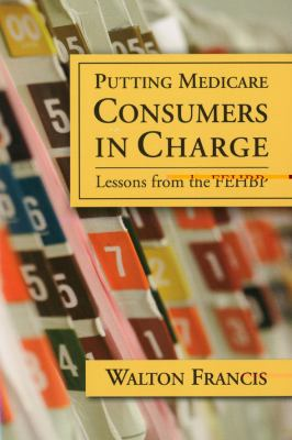 Putting Medicare Consumers in Charge: Lesson from the Fehbp 9780844742830