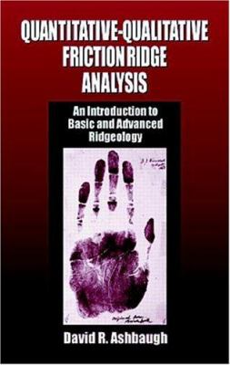 Quantitative-Qualitative Friction Ridge Analysis: An Introduction to Basic and Advanced Ridgeology 9780849370076
