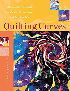Quilting Curves Quilting Curves: An Innovative Technique for Machine-Piecing Curves with Incran Innovative Technique for Machine-Piecing Curves with I 9780844242491