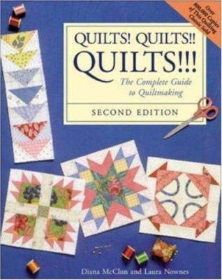 Quilts! Quilts!! Quilts!!! Quilts! Quilts!! Quilts!!!: The Complete Guide to Quiltmaking the Complete Guide to Quiltmaking - McClun, Diana / McClun, Dians / McClun Diana