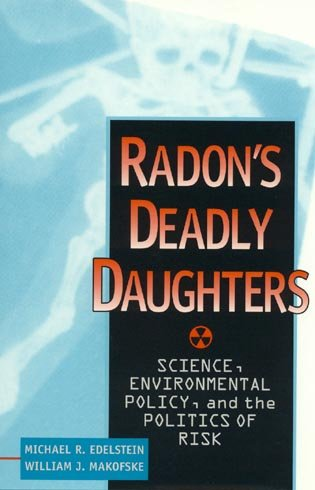 Radon's Deadly Daughters: Science, Environmental Policy, and the Politics of Risk 9780847683345