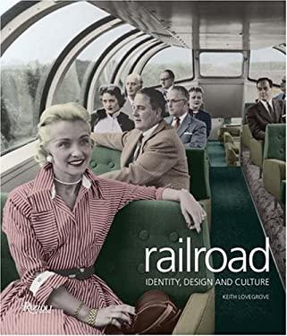 Railroad: Identity, Design and Culture 9780847827190