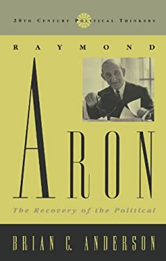 Raymond Aron: The Recovery of the Political 9780847687589